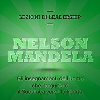 Nelson Mandela. Gli insegnamenti dell'uomo che ha guidato il Sudafrica verso la libertà copertina