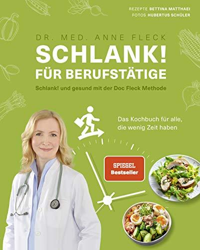 Schlank! für Berufstätige - Schlank! und gesund mit der Doc Fleck Methode - Das Kochbuch für alle, die wenig Zeit haben - Rezepte mit optimaler Nährstoffversorgung (Gesund-Kochbücher BJVV)
