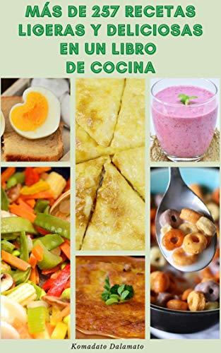 Más De 257 Recetas Ligeras Y Deliciosas En Un Libro De Cocina : Recetas Para El Desayuno, Ensaladas, Pizza, Batidos, Cereales, Huevos, Aperitivos, Salsa, Y Más