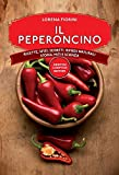 il peperoncino. ricette, sfizi, segreti, rimedi naturali, storia, miti e scienza