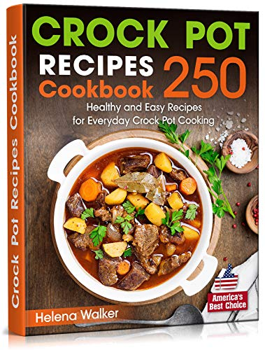 Crock Pot Recipes Cookbook: 250 Healthy and Easy Ideas for Everyday Crock Pot Cooking. (Slow Cooker Cookbook)