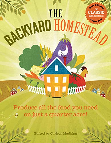 The Backyard Homestead: Produce all the food you need on just a...