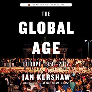 The Global Age     Europe 1950-2017              By:                                                                                                                                 Ian Kershaw                               Narrated by:                                                                                                                                 James Langton                      Length: 27 hrs     2 ratings     Overall 5.0