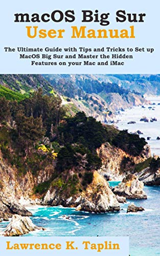macOS Big Sur User Manual: The Ultimate Guide with Tips and Tricks to Set up MacOS Big Sur and Master the Hidden Features on your Mac and iMac (English Edition)
