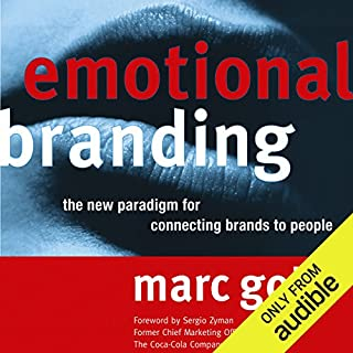 Emotional Branding     The New Paradigm for Connecting Brands to People              By:                                                                                                                                 Marc Gobe                               Narrated by:                                                                                                                                 DeMario Clarke                      Length: 12 hrs and 42 mins     10 ratings     Overall 3.9