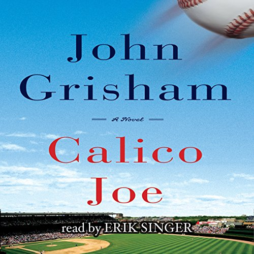 Calico Joe                   By:                                                                                                                                 John Grisham                               Narrated by:                                                                                                                                 Erik Singer                      Length: 4 hrs and 35 mins     1,347 ratings     Overall 4.3