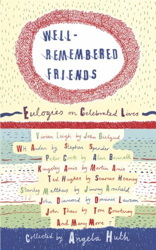 Well Remembered Friends: Eulogies on Celebrated Lives by Angela Huth (2004-10-11)
