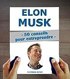 Elon Musk - 50 conseils pour entreprendre et réussir - Format Kindle - 2,99 €