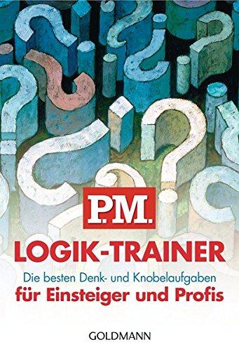 P.M. Logik-Trainer für Einsteiger und Profis: Die besten Denk- und Knobelaufgaben