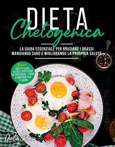 Dieta Chetogenica: La Guida Essenziale per Bruciare i Grassi Mangiando Sano e Migliorando la Propria Salute. Bonus: RICETTE facili, veloci e appetitose da preparare + Piano alimentare per 21 GIORNI
