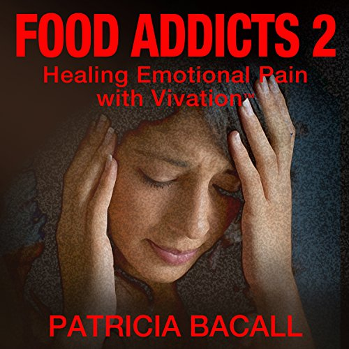 Food Addicts 2: Healing Emotional Pain with Vivation audiobook cover art