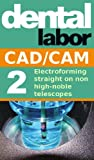 Electroforming straight on non high-noble telescopes (dental lab technology articles Book 4) (English Edition)