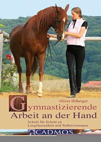Gymnastizierende Arbeit an der Hand: Schritt für Schritt zu Losgelassenheit und Selbstvertrauen (Bodenarbeit)