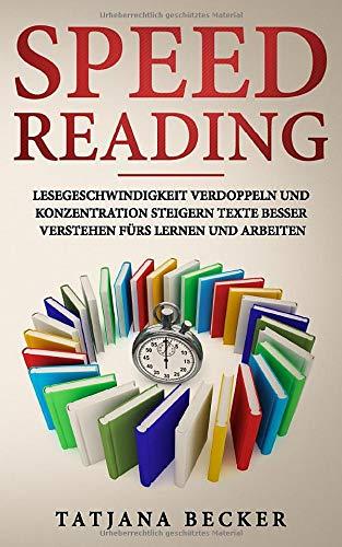 Speed Reading. Lesegeschwindigkeit verdoppeln und Konzentration steigern: Texte besser verstehen fürs Lernen und Arbeiten