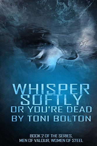 Whisper softly or you're dead. (Men of valour,women of steel Book 2)