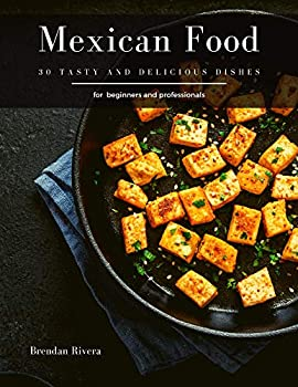 Mexican Food  30 tasty and delicious dishes