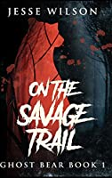 On The Savage Trail
