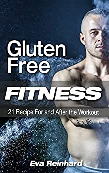 Gluten Free Fitness: 21 Recipe For and After the Workout (Fitness, Healthy food, Workout meals, Bodybuilding meal plan) by [Eva Reinhard]