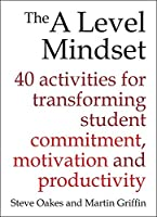 The a Level Mindset: 40 activities for transforming student commitment, motivations and productivity