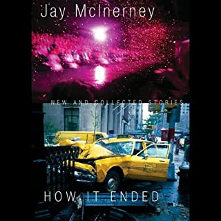 How It Ended     New and Collected Stories              By:                                                                                                                                 Jay McInerney                               Narrated by:                                                                                                                                 Ray Porter                      Length: 12 hrs and 29 mins     16 ratings     Overall 3.4