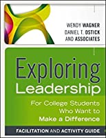 Exploring Leadership, Facilitation and Activity Guide: For College Students Who Want to Make a Difference by Wendy Wagner Daniel T. Ostick(2013-05-06)