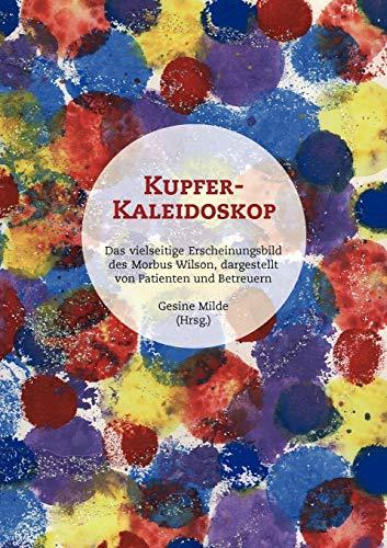 Kupfer-Kaleidoskop: Das vielseitige Erscheinungsbild des Morbus Wilson, dargestellt von Patienten und Betreuern
