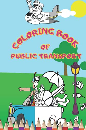 coloring book of Public transport: Coloring cars, coloring trucks, coloring bikes, coloring planes, coloring trains and ships, the best coloring gift ... coloring book,You will not be bored