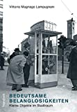 Bedeutsame Belanglosigkeiten - Kleine Dinge im Stadtraum (Allgemeines Programm - Sachbuch) - Vittorio Magnago Lampugnani