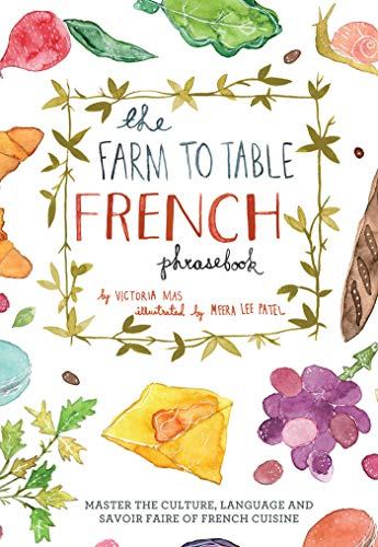 Compare Textbook Prices for The Farm to Table French Phrasebook: Master the Culture, Language and Savoir Faire of French Cuisine  ISBN 9781612433554 by Mas, Victoria