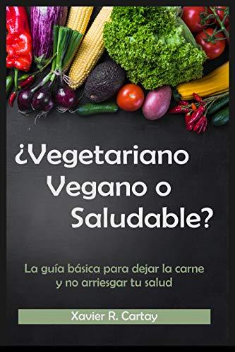 ¿Vegetariano, vegano o saludable?: La guía básica para dejar la carne y no arriesgar tu salud