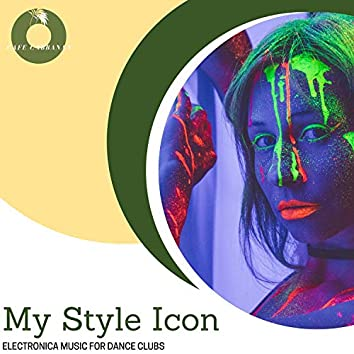 My Style Icon - Electronica Music For Dance Clubs