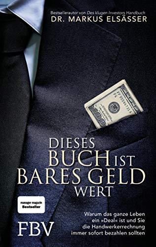 Dieses Buch ist bares Geld wert: Warum das ganze Leben ein Deal ist und sie die Handwerkerrechnung immer sofort bezahlen sollten