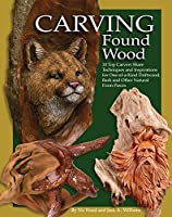 Carving Found Wood: 10 Top Carvers Share Techniques and Inspirations for One-Of-A-Kind Driftwood, Bark and Other Natural Form Pieces