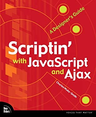 Scriptin' with JavaScript and Ajax: A Designer's Guide (Voices That Matter)