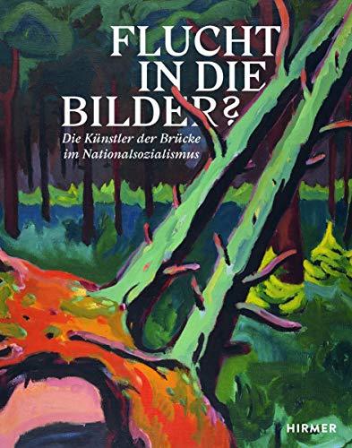 Flucht in die Bilder?: Die Künstler der Brücke im Nationalsozialismus