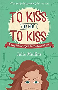 To Kiss Or Not To Kiss: A Sassy Redhead's Quest For 'The Last First Kiss' by [Julie Mullins]