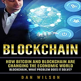 BlockChain: How Bitcoin and Blockchain Are Changing the Economic World     Blockchain, What Problem Does It Solve?              By:                                                                                                                                 Dan Wilson                               Narrated by:                                                                                                                                 Ryan Whiting                      Length: 1 hr and 24 mins     1 rating     Overall 1.0