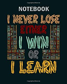 Notebook: i never lose either i win or i learn motivation - 50 sheets, 100 pages - 8 x 10 inches