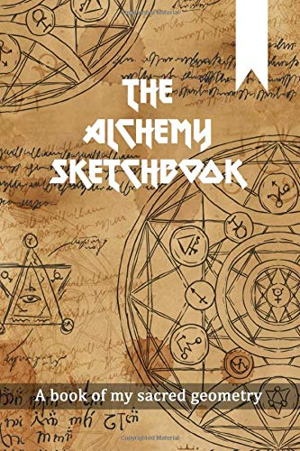 The Alchemy Sketchbook: A sketchbook to practice sacred geometry, create transmutational circles using alchemy symbols