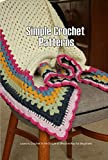 Simple Crochet Patterns: Learn to Crochet in the Simple & Effective Way for Beginners: Learn to Crochet (English Edition)