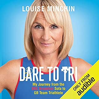 Dare to Tri     My Journey from the BBC Breakfast Sofa to Team GB Triathlete              By:                                                                                                                                 Louise Minchin                               Narrated by:                                                                                                                                 Louise Minchin                      Length: 6 hrs and 46 mins     110 ratings     Overall 4.6