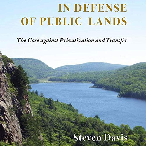 In Defense of Public Lands: The Case Against Privatization and Transfer Audiobook By Steven Davis cover art