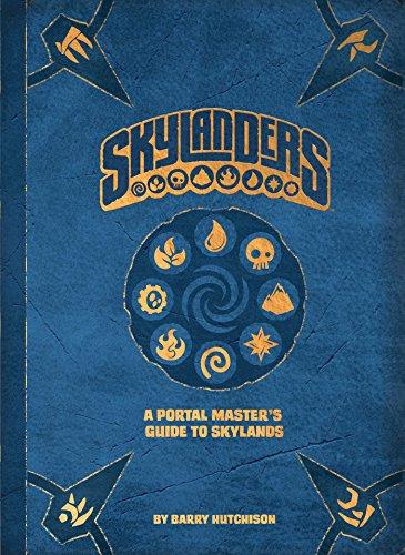 Skylanders: A Portal Master's Guide to Skylands: A Portal Master's Guide To The Skylands