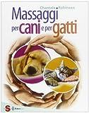 Massaggi per cani e per gatti. Ediz. illustrata