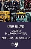 Series en Serio: Claves éticas en la ficción audiovisual (Argumentos para el s. XXI)