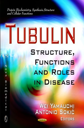 Tubulin: Structure, Functions & Roles in Disease (Protein Biochemistry, Synthesis, Structure and Cellular Functions)