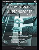 Accompagnare al Pianoforte Vol.1: Triadi - Progressioni Armoniche - Pattern Ritmici - Linguaggi Pop/Rock...