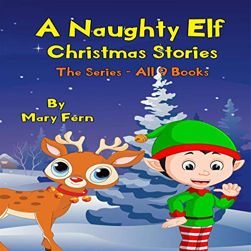 Naughty Elf Christmas Stories - The Series - Books 1 - 9: Christmas Bedtime Stories audiobook cover art