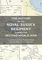 The History of the Royal Sussex Regiment During the Second World War