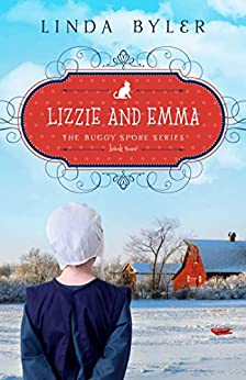 Lizzie and Emma: The Buggy Spoke Series, Book 2 by [Byler Linda]